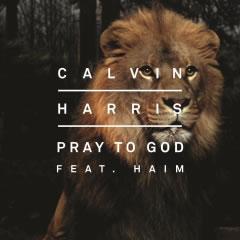 CALVIN HARRIS FEAT. HAIM - Pray To God (Fly Eye/Columbia/Sony)