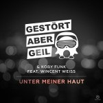 GESTÖRT ABER GEIL & KOBY FUNK FEAT. WINCENT WEISS - Unter Meiner Haut (Kontor/Kontor New Media)