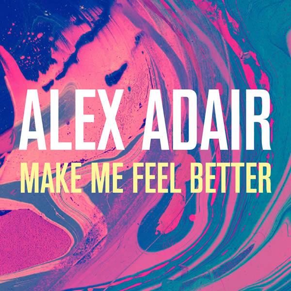 ALEX ADAIR - Make Me Feel Better (B1/Sony)