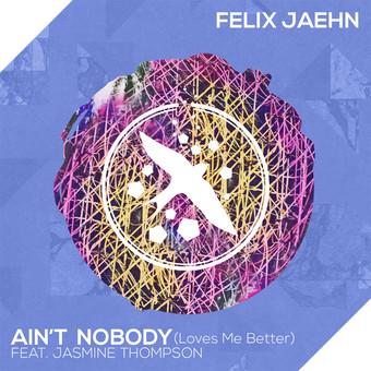 FELIX JAEHN FEAT. JASMINE THOMPSON - Ain't Nobody (Loves Me Better) (Island/Universal/UV)