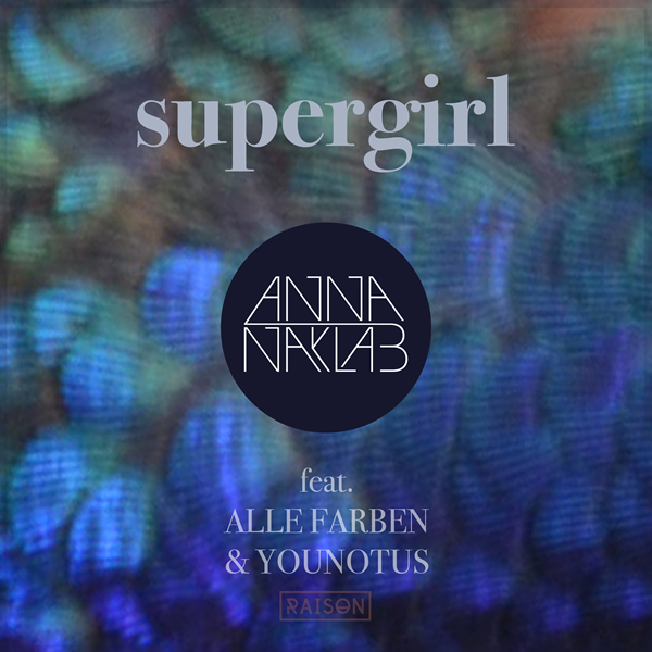 ANNA NAKLAB FEAT. ALLE FARBEN & YOUNOTUS - Supergirl (B1/Sony)