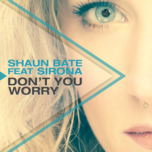 SHAUN BATE FEAT. SIRONA - Don't You Worry (Nitron/Sony)