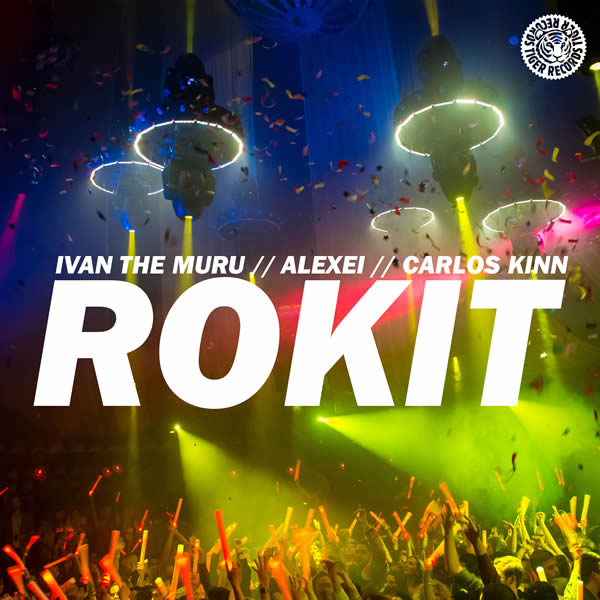 IVAN THE MURU, ALEXEI & CARLOS KINN - Rokit (Tiger/Kontor/Kontor New Media)