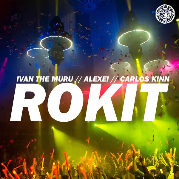 IVAN THE MURU, ALEXEI & CARLOS KINN - Rokit (Tiger/Kontor/Kontor New Media)