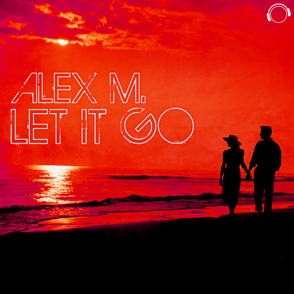 ALEX M. - Let It Go (Mental Madness/Kontor New Media)
