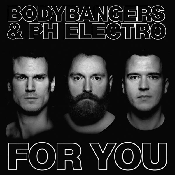 BODYBANGERS & PH ELECTRO - For You (Nitron/Sony)
