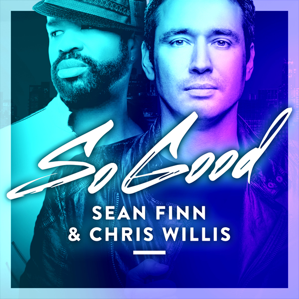 SEAN FINN & CHRIS WILLIS - So Good (Nitron/Sony)