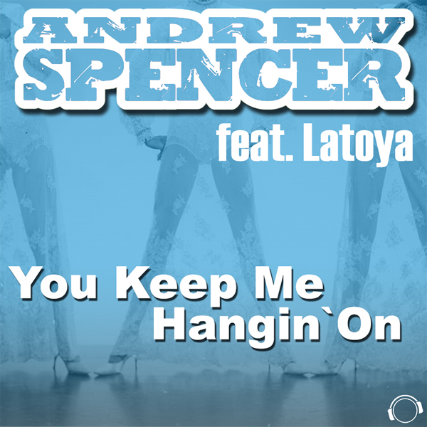 ANDREW SPENCER FEAT. LATOYA - You Keep Me Hangin' On (Mental Madness/Kontor New Media)