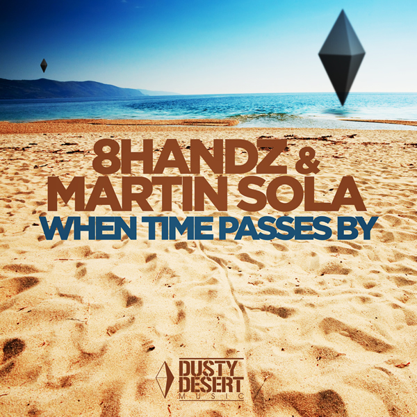 8HANDZ & MARTIN SOLA - When Time Passes By (Dusty Desert/Planet Punk/Kontor New Media)