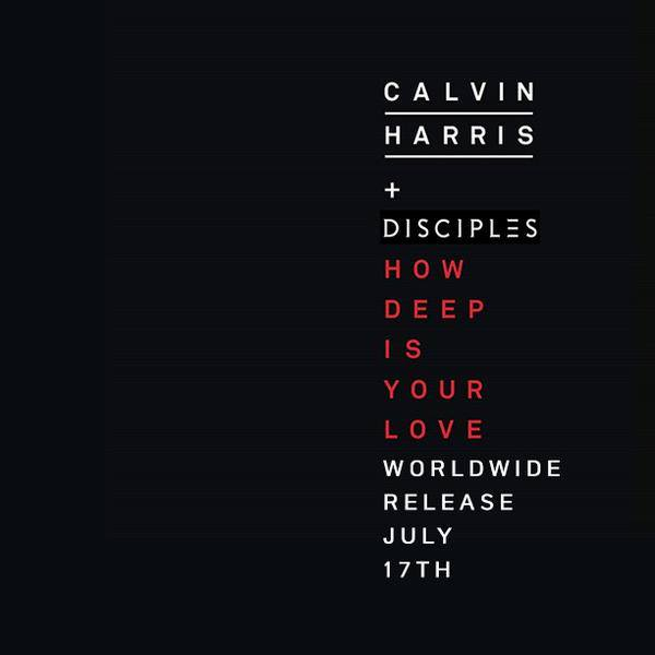 CALVIN HARRIS & DISCIPLES - How Deep Is Your Love (Fly Eye/Columbia/Sony)