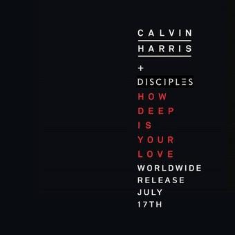 CALVIN HARRIS & DISCIPLES - How Deep Is Your Love (Fly Eye/Columbia/Sony)