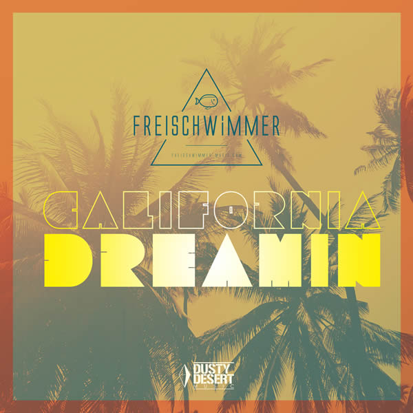 FREISCHWIMMER - California Dreamin (Dusty Desert/Planet Punk/about:berlin/Polystar/Universal/UV)