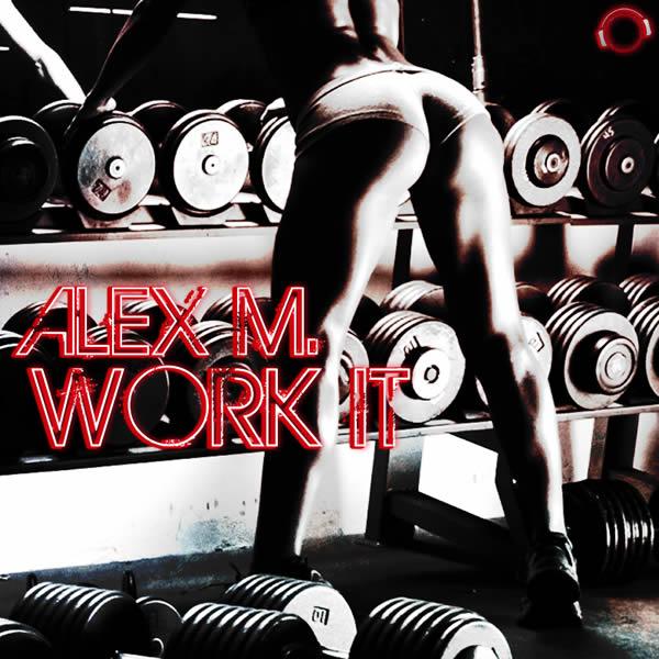 ALEX M. - Work It (Mental Madness/Kontor New Media)