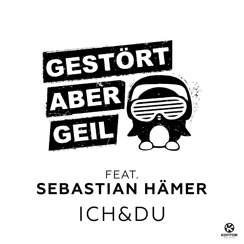 GESTÖRT ABER GEIL FEAT. SEBASTIAN HÄMER - Ich & Du (Kontor/KNM)