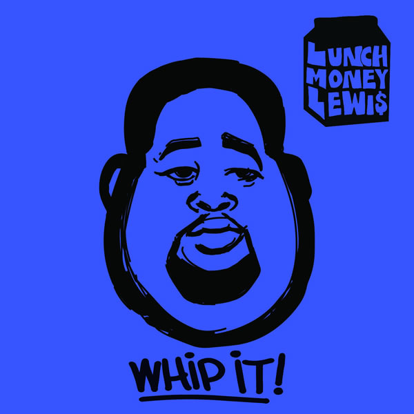 LUNCHMONEY LEWIS FEAT. CHLOE ANGELIDES - Whip It! (Kemosabe/Columbia/Sony)