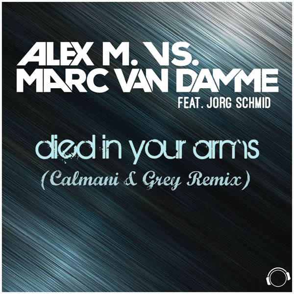 ALEX M. & MARC VAN DAMME FEAT. JORG SCHMID - Died In Your Arms (Calmani & Grey Remix) (Mental Madness/Kontor New Media)