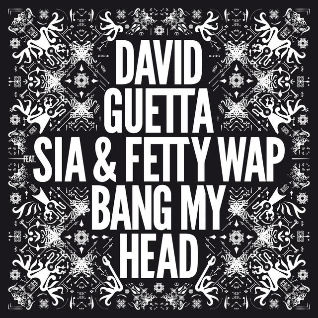 DAVID GUETTA FEAT. SIA & FETTY WAP - Bang My Head (Parlophone/Warner)