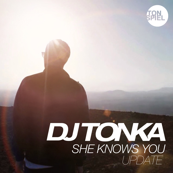 DJ TONKA - She Knows You (Update) (Tonspiel/We Play/Warner)