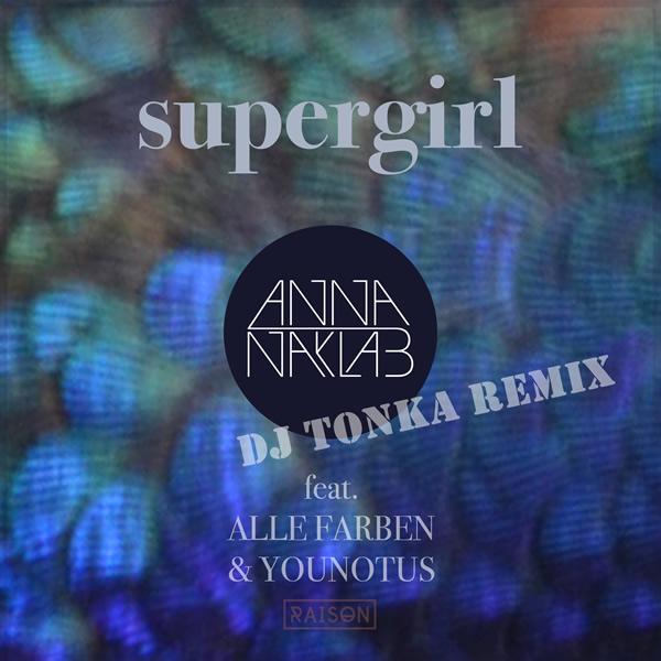 ANNA NAKLAB FEAT. ALLE FARBEN & YOUNOTUS - Supergirl (DJ Tonka Remix) (B1/Sony)
