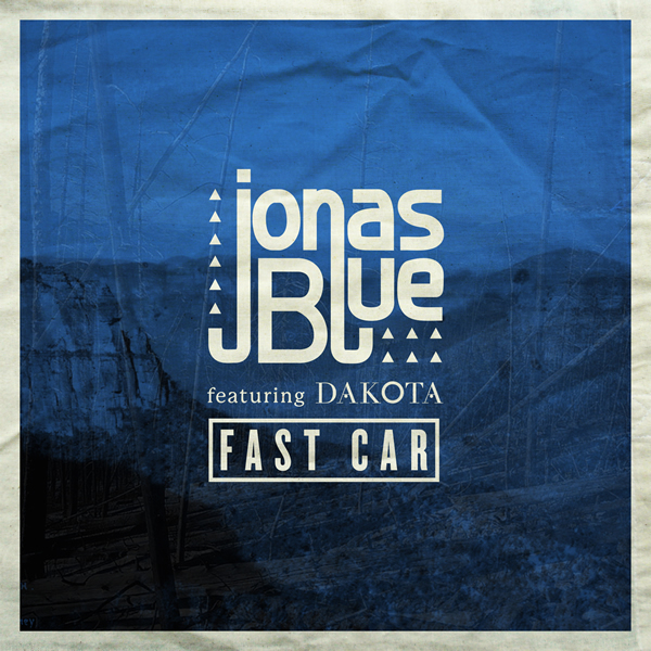 JONAS BLUE FEAT. DAKOTA - Fast Car (Virgin/EMI/Universal/UV)