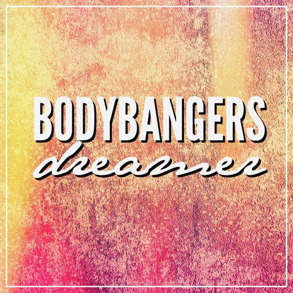 BODYBANGERS - Dreamer (Nitron/Sony)
