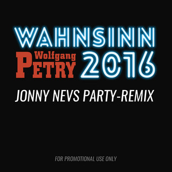 WOLFGANG PETRY - Wahnsinn 2016 (Jonny Nevs Party-Remix) (Sony)