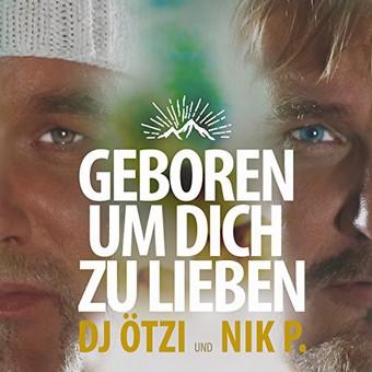 DJ ÖTZI & NIK P. - Geboren Um Dich Zu Lieben (Electrola/Universal/UV)