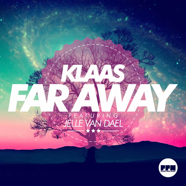 KLAAS FEAT. JELLE VAN DAEL - Far Away (Planet Punk/Polystar/Universal/UV)