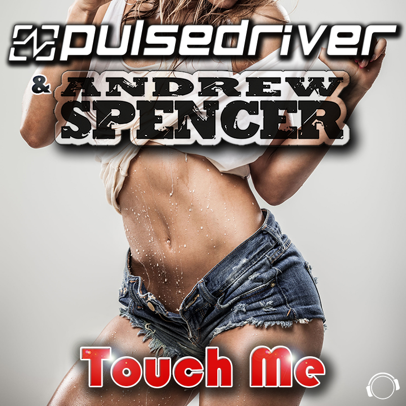 PULSEDRIVER & ANDREW SPENCER - Touch Me (Mental Madness/KNM)