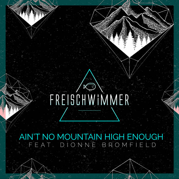 FREISCHWIMMER FEAT. DIONNE BROMFIELD - Ain't No Mountain High Enough (Dusty Desert/Planet Punk/about:berlin/Polystar/Universal/UV)
