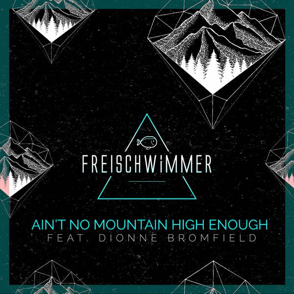 FREISCHWIMMER FEAT. DIONNE BROMFIELD - Ain't No Mountain High Enough (Dusty Desert/Planet Punk/about:berlin/Polystar/Universal/UV)