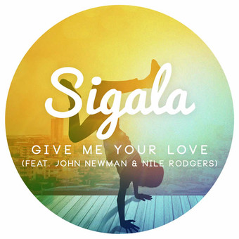 SIGALA FEAT. JOHN NEWMAN & NILE RODGERS - Give Me Your Love (B1/Sony)