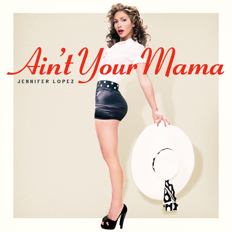 JENNIFER LOPEZ - Ain't Your Mama (Epic/Sony)