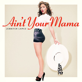 JENNIFER LOPEZ - Ain't Your Mama (Epic/Sony)