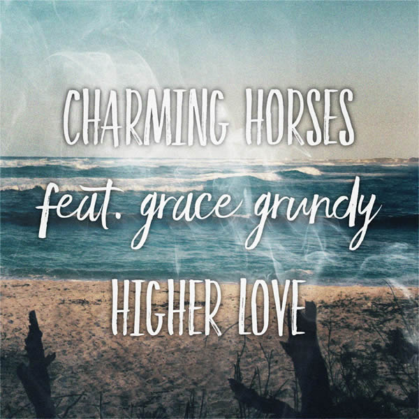 CHARMING HORSES FEAT. GRACE GRUNDY - Higher Love (Nitron/Sony)