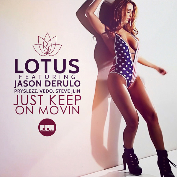 LOTUS FEAT. JASON DERULO, PRYSLEZZ, VEDO, STEVE JLIN - Just Keep On Movin (Planet Punk/KNM)