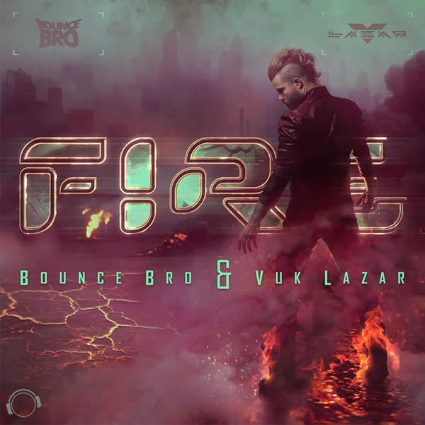 BOUNCE BRO & VUK LAZAR - Fire (Mental Madness/KNM)