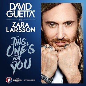 DAVID GUETTA FEAT. ZARA LARSSON - This One's For You (What A Music/Parlophone/Warner)
