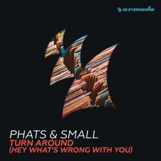 PHATS & SMALL - Turn Around (Hey What's Wrong With You)  (Kontor/KNM)