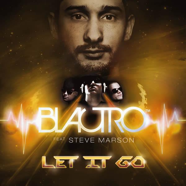 BLACTRO FEAT. STEVE MARSON - Let It Go (Blactronic/Universal/UV)