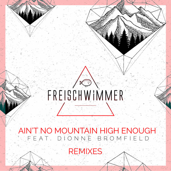 FREISCHWIMMER FEAT. DIONNE BROMFIELD - Ain't No Mountain High Enough (Remixes) (Dusty Desert/Planet Punk/about:berlin/Polystar/Universal/UV)
