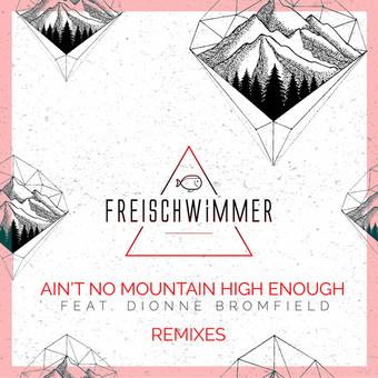 FREISCHWIMMER FEAT. DIONNE BROMFIELD - Ain't No Mountain High Enough (Remixes) (Dusty Desert/Planet Punk/about:berlin/Polystar/Universal/UV)
