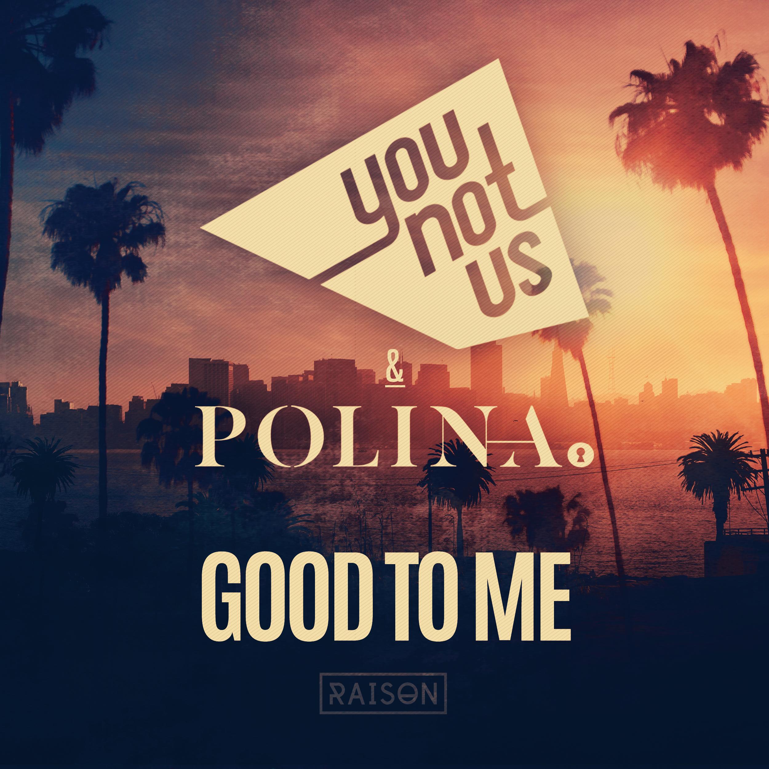 YOUNOTUS & POLINA - Good To Me (Raison)