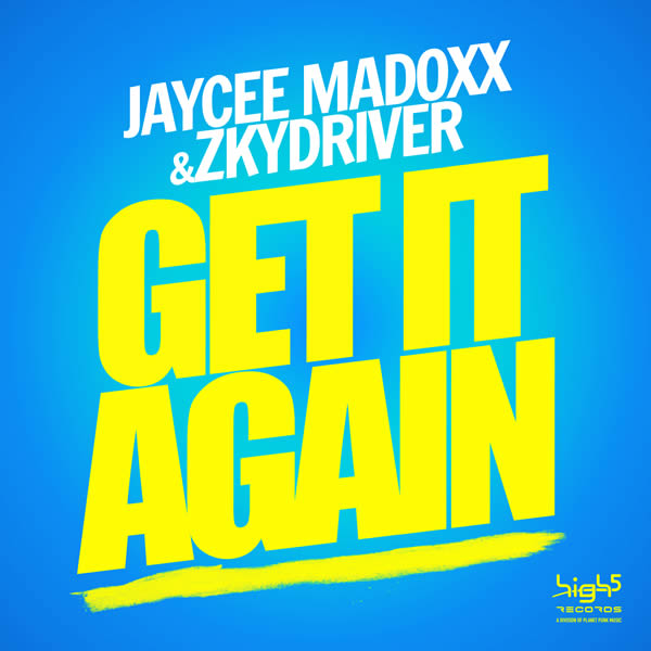 JAYCEE MADOXX & ZKYDRIVER - Get It Again (High Five/Planet Punk/KNM)