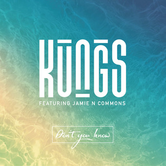 KUNGS FEAT. JAMIE N COMMONS - Don't You Know (Kung Music/Barclay/Universal/UV)
