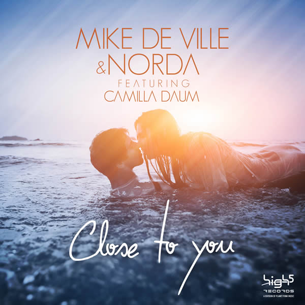 MIKE DE VILLE & NORDA FEAT. CAMILLA DAUM - Close To You (High Five/Planet Punk/KNM)