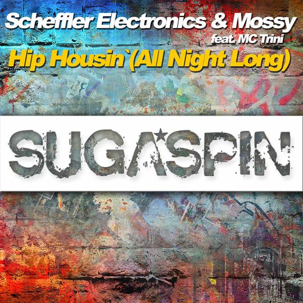 SCHEFFLER ELECTRONICS & MOSSY FEAT. MC TRINI - Hip Housin' (All Night Long) (Sugaspin/KNM)