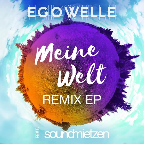 EGOWELLE FEAT. SOUNDMIETZEN - Meine Welt - Remix EP (Nitron/Sony)