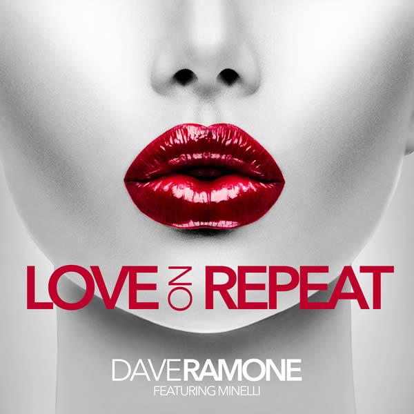 DAVE RAMONE FEAT. MINELLI - Love On Repeat (Kickson/KNM)