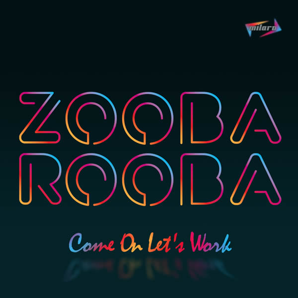 ZOOBA ROOBA - Come On Let's Work (Milaro/Finetunes)